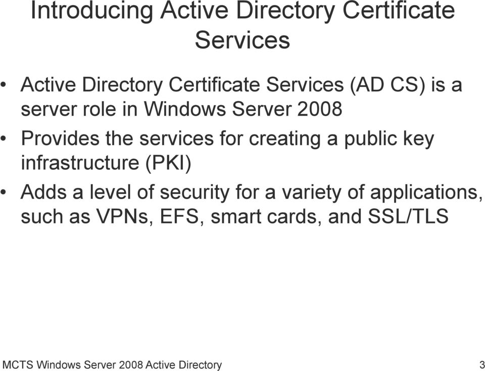 creating a public key infrastructure (PKI) Adds a level of security for a variety of