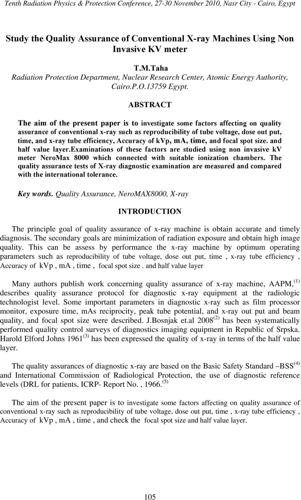 ABSTRACT The aim of the present paper is to investigate some factors affecting on quality assurance of conventional x-ray such as reproducibility of tube voltage, dose out put, time, and x-ray tube