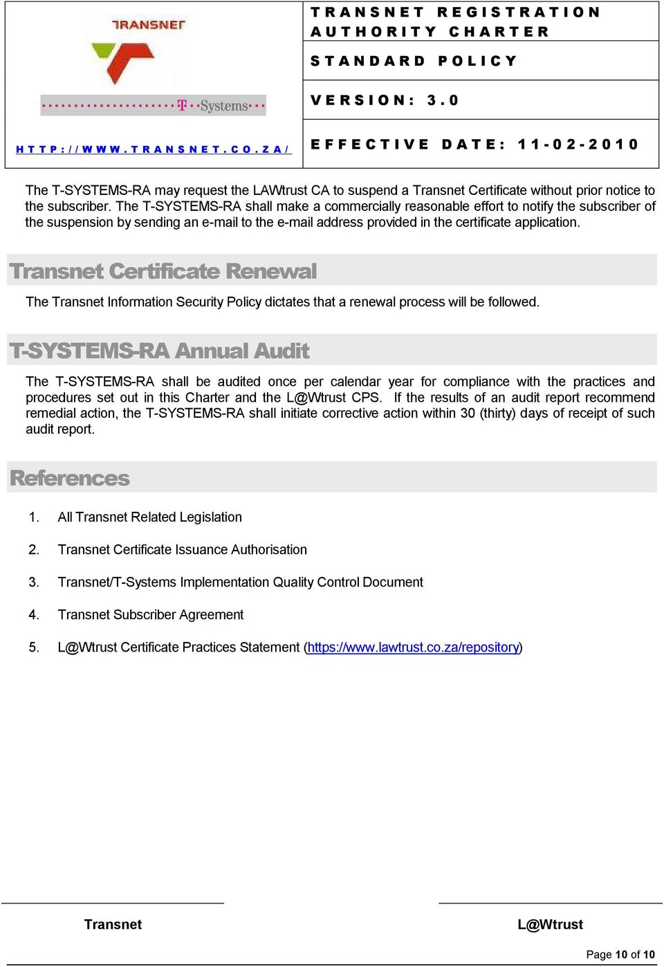 Certificate Renewal The Information Security Policy dictates that a renewal process will be followed.
