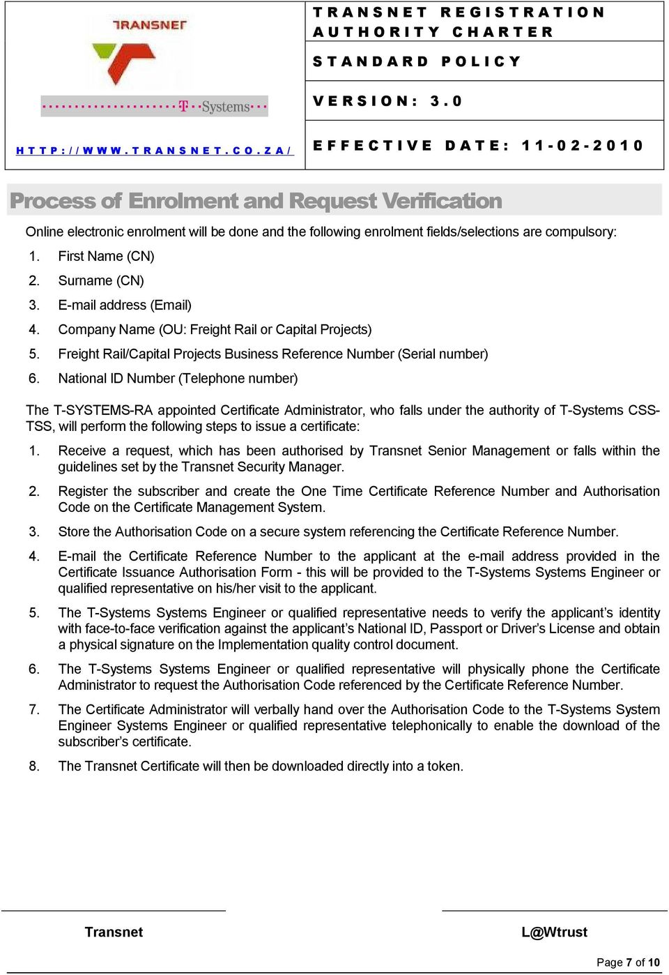 National ID Number (Telephone number) The T-SYSTEMS-RA appointed Certificate Administrator, who falls under the authority of T-Systems CSS- TSS, will perform the following steps to issue a