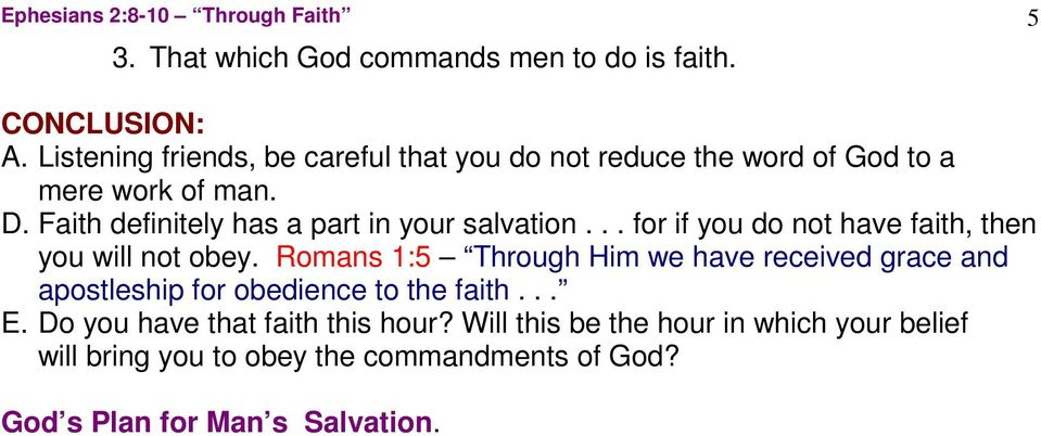 Faith definitely has a part in your salvation... for if you do not have faith, then you will not obey.