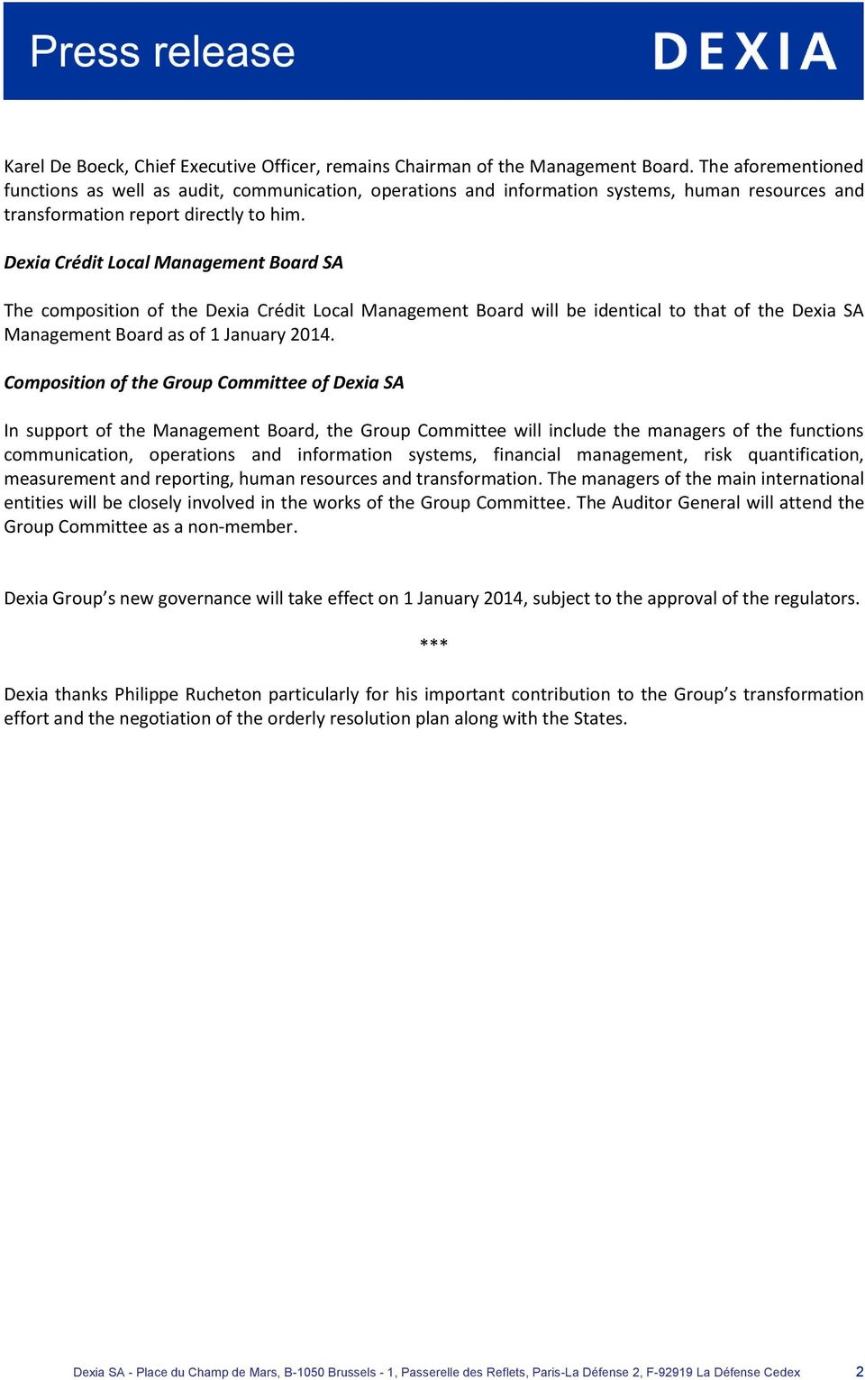 Dexia Crédit Local Management Board SA The composition of the Dexia Crédit Local Management Board will be identical to that of the Dexia SA Management Board as of 1 January 2014.