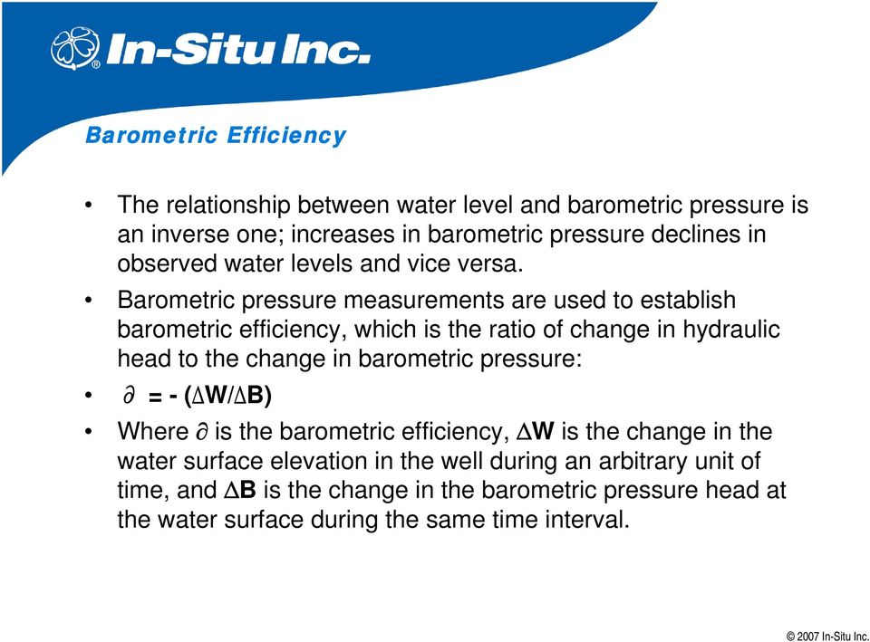 Barometric pressure measurements are used to establish barometric efficiency, which is the ratio of change in hydraulic head to the change in