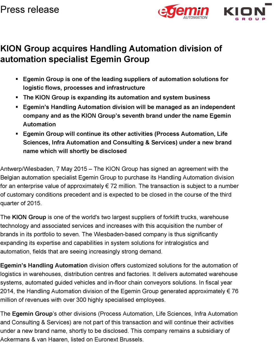 under the name Egemin Automation Egemin Group will continue its other activities (Process Automation, Life Sciences, Infra Automation and Consulting & Services) under a new brand name which will
