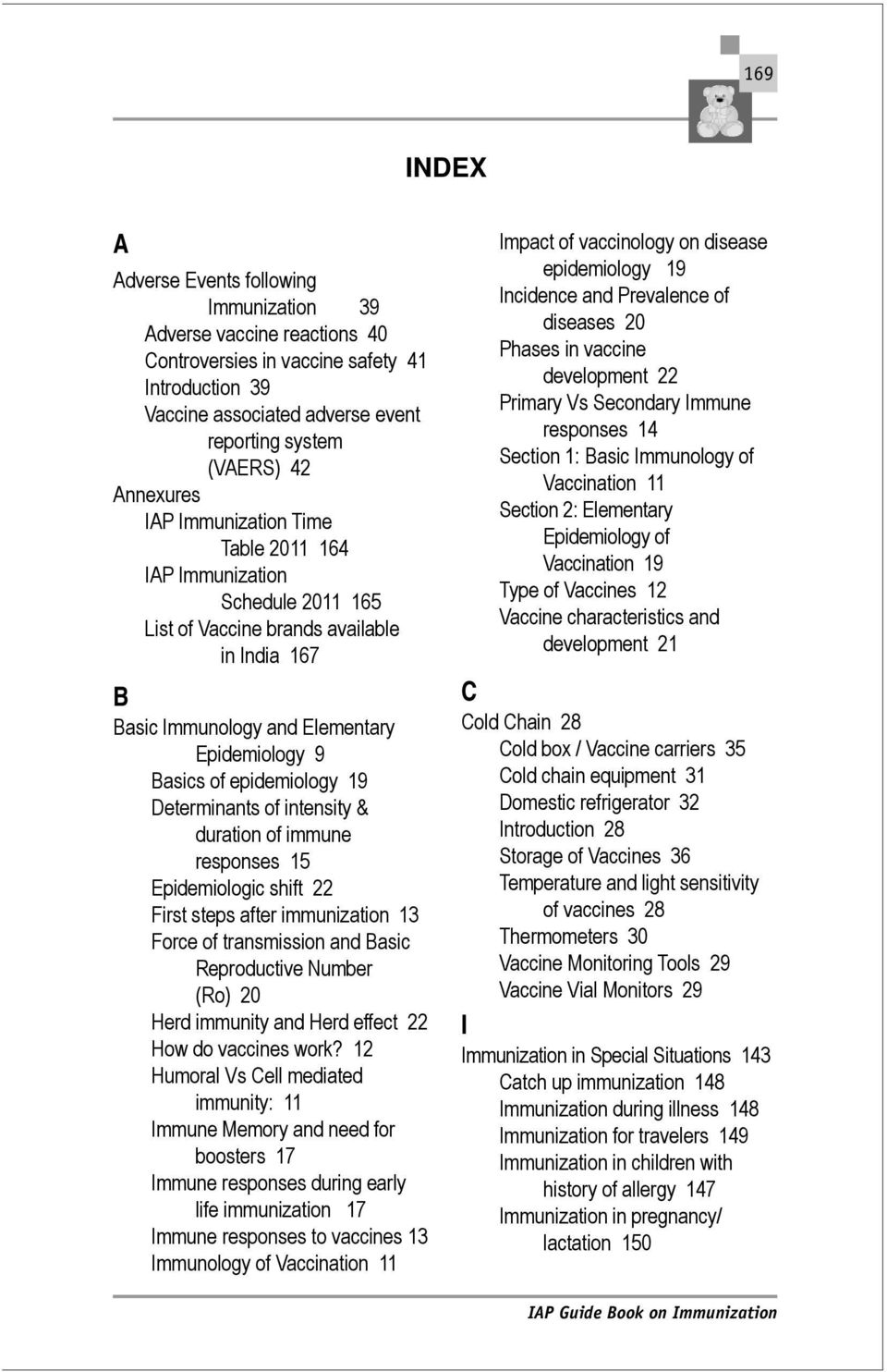 19 Determinants of intensity & duration of immune responses 15 Epidemiologic shift 22 First steps after immunization 13 Force of transmission and Basic Reproductive Number (Ro) 20 Herd immunity and