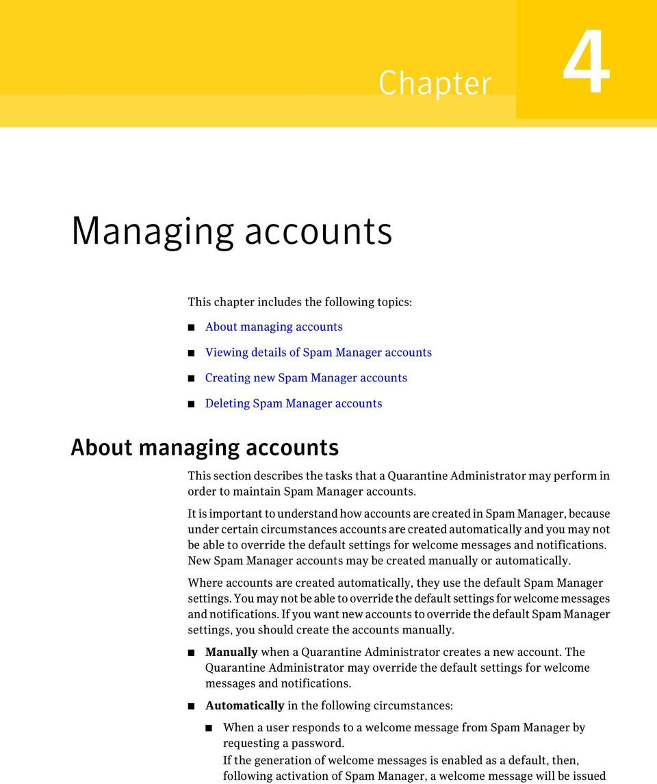 It is important to understand how accounts are created in Spam Manager, because under certain circumstances accounts are created automatically and you may not be able to override the default settings