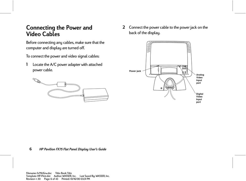 To connect the power and video signal cables: 1 Locate the A/C power adapter with attached power cable.