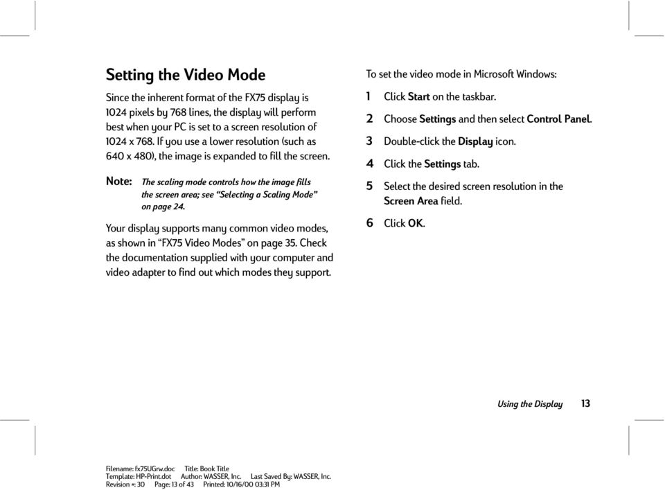 Note: The scaling mode controls how the image fills the screen area; see Selecting a Scaling Mode on page 24. Your display supports many common video modes, as shown in FX75 Video Modes on page 35.