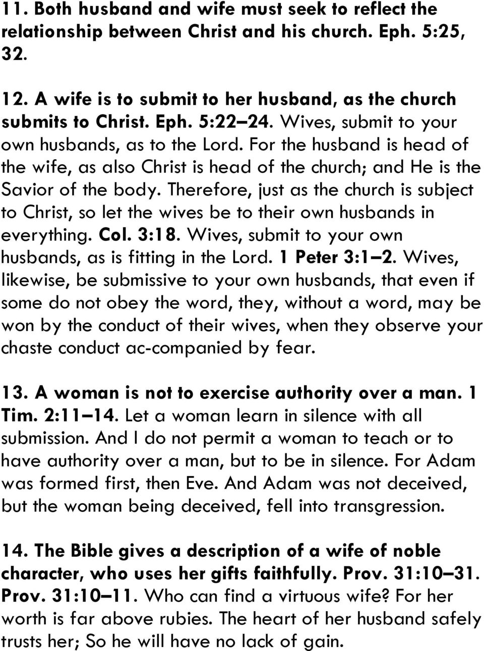 Therefore, just as the church is subject to Christ, so let the wives be to their own husbands in everything. Col. 3:18. Wives, submit to your own husbands, as is fitting in the Lord. 1 Peter 3:1 2.