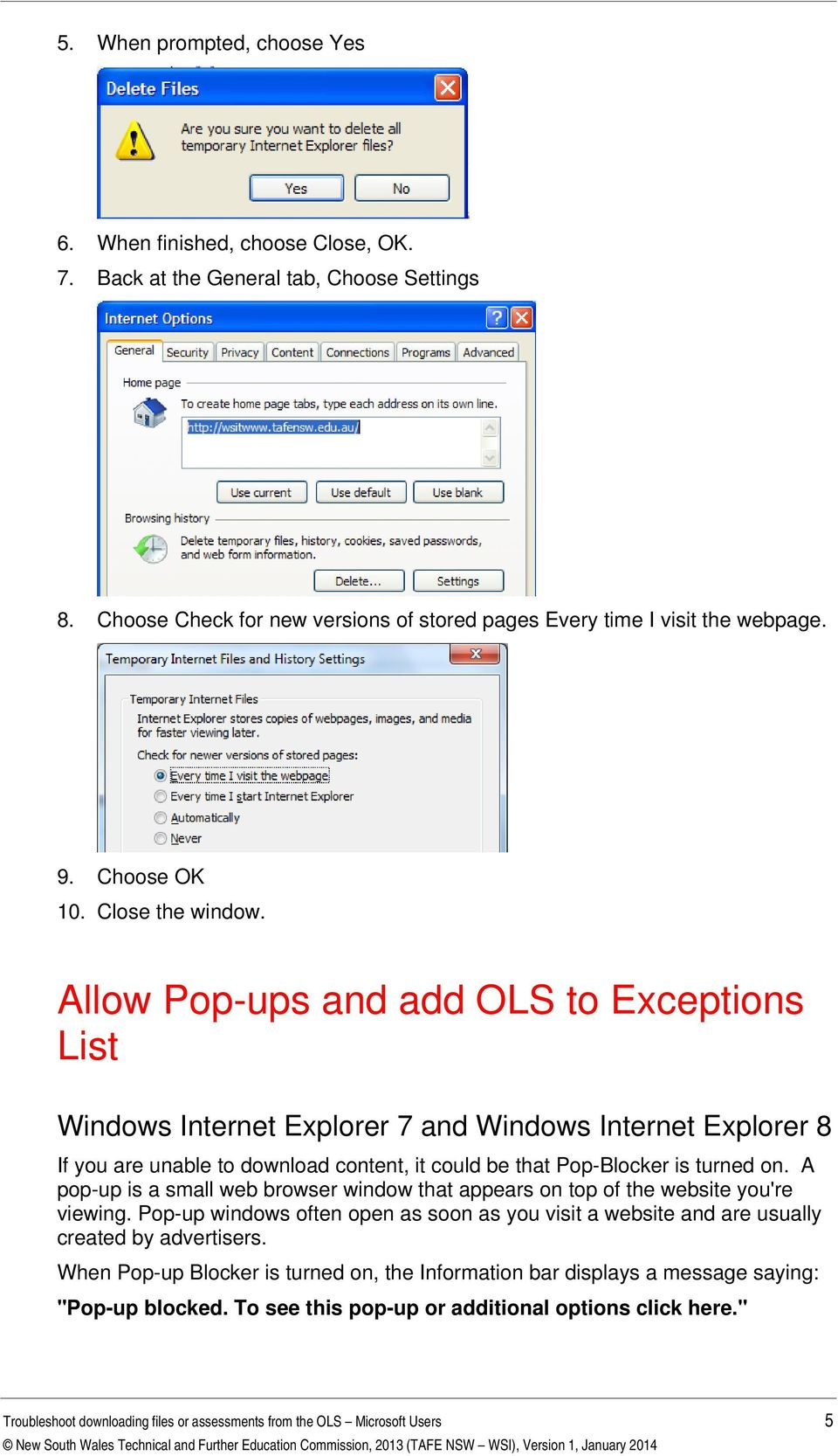 Allow Pop-ups and add OLS to Exceptions List Windows Internet Explorer 7 and Windows Internet Explorer 8 If you are unable to download content, it could be that Pop-Blocker is turned on.