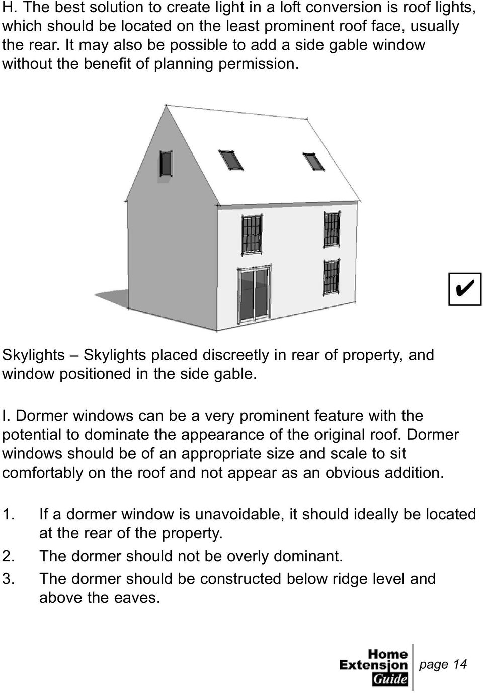 Dormer windows can be a very prominent feature with the potential to dominate the appearance of the original roof.