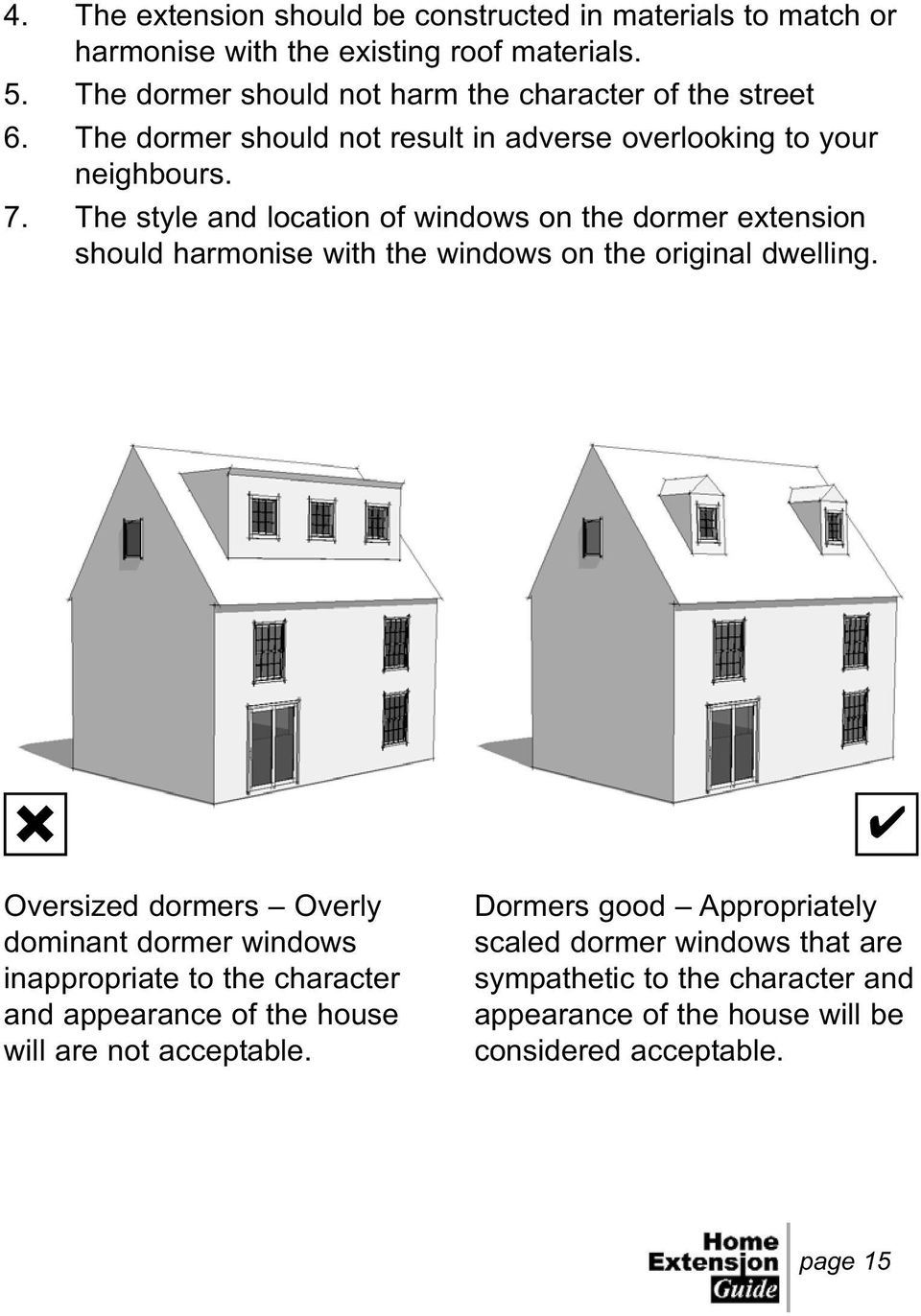 The style and location of windows on the dormer extension should harmonise with the windows on the original dwelling.