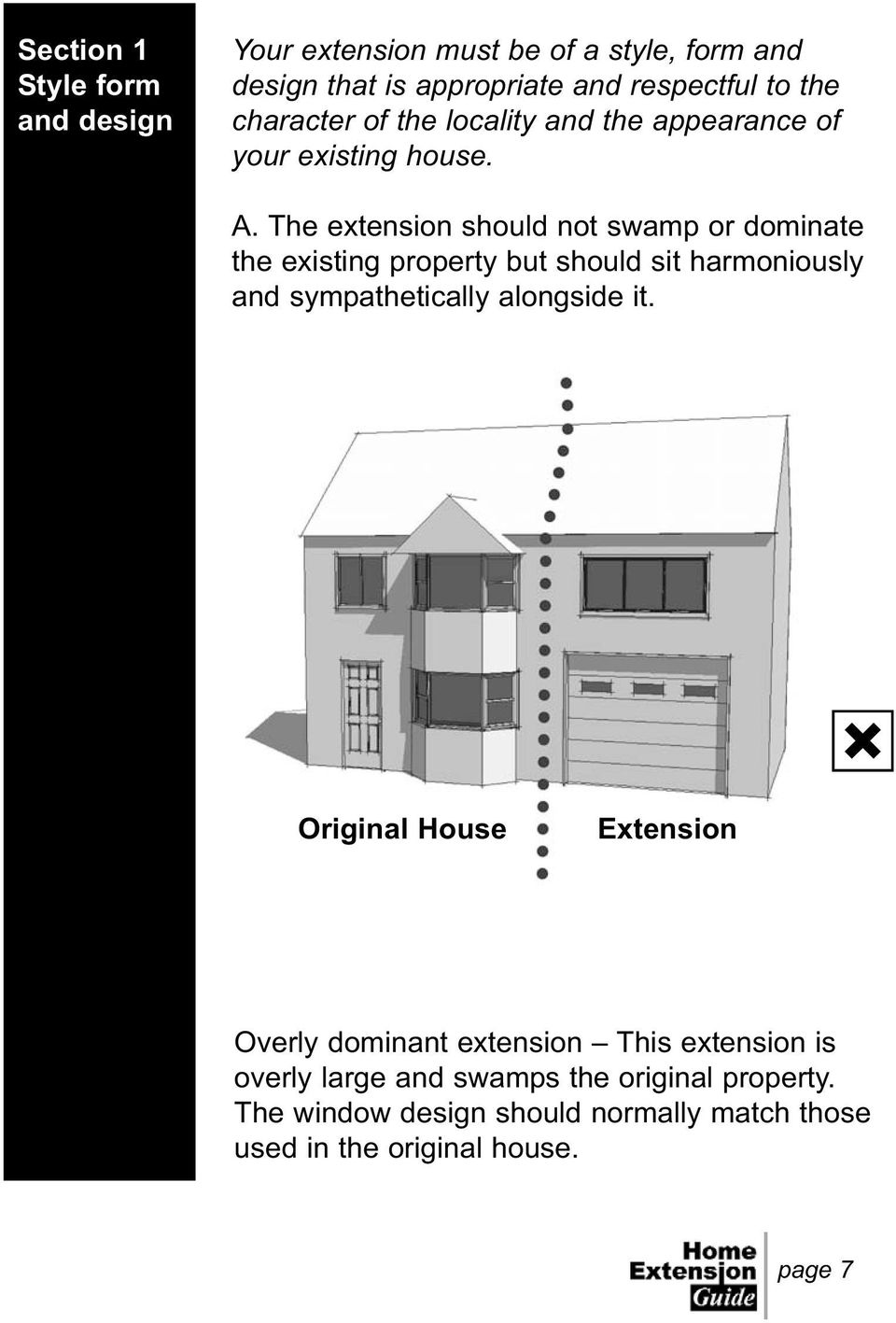 The extension should not swamp or dominate the existing property but should sit harmoniously and sympathetically alongside it.
