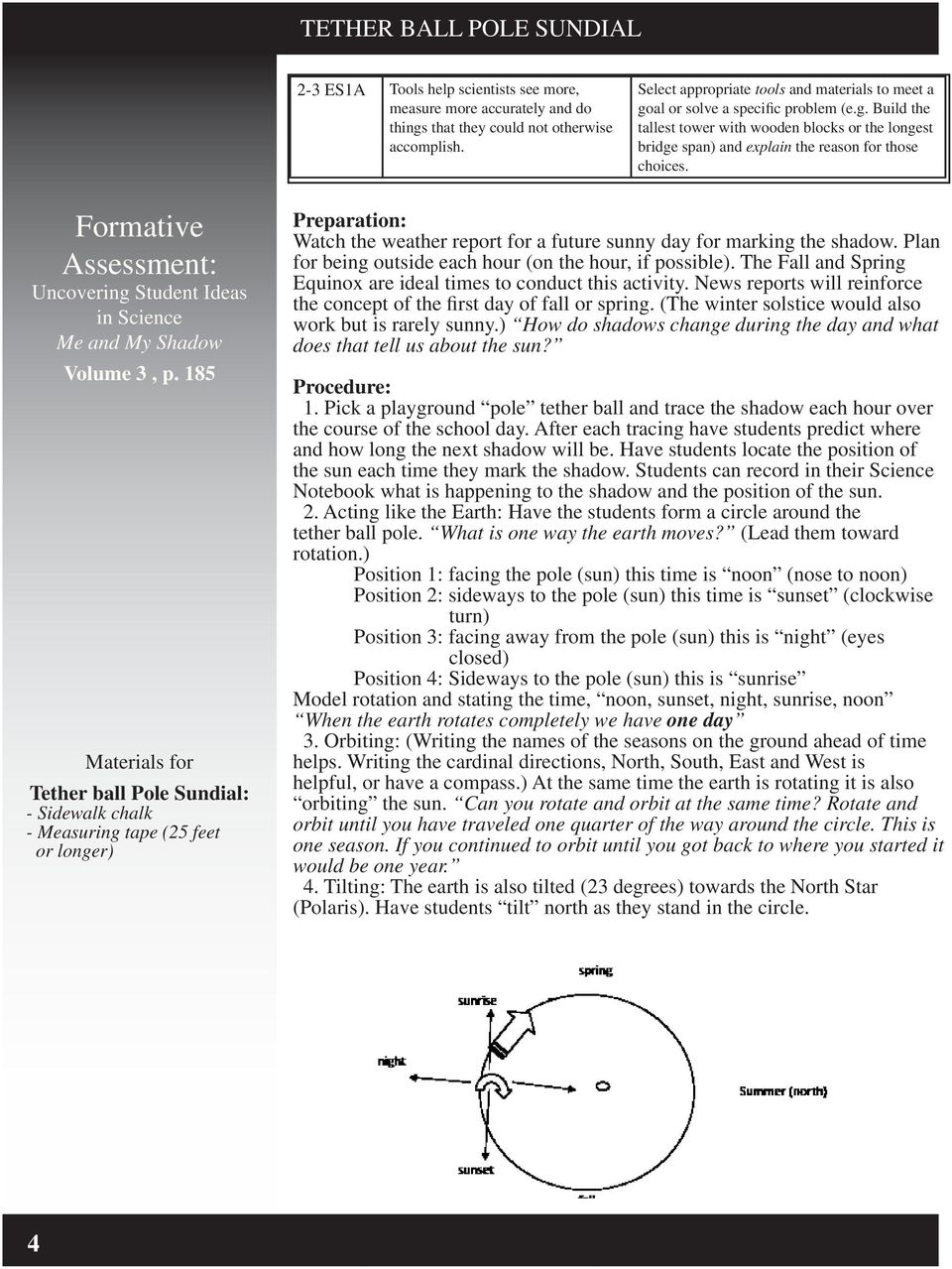 Volume 3, p. 185 Tether ball Pole Sundial: - Sidewalk chalk - Measuring tape (25 feet or longer) Watch the weather report for a future sunny day for marking the shadow.