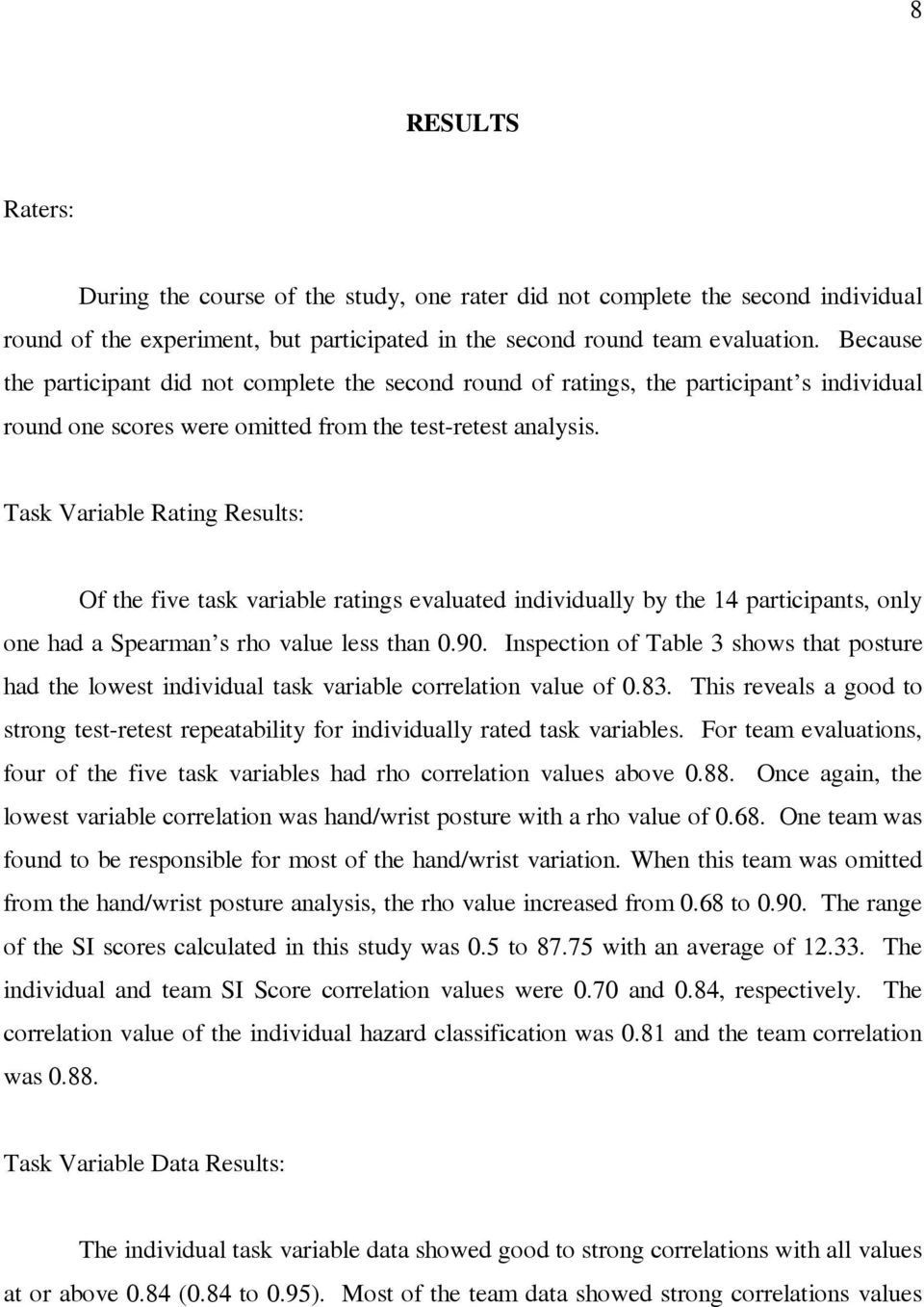 Task Variable Rating Results: Of the five task variable ratings evaluated individually by the 14 participants, only one had a Spearman s rho value less than 0.90.