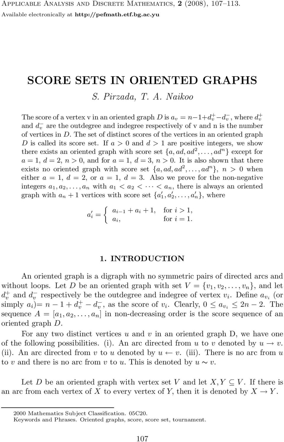 .., ad n } except for a = 1, d = 2, n > 0, and for a = 1, d = 3, n > 0. It is also shown that there exists no oriented graph with score set {a, ad, ad 2,.