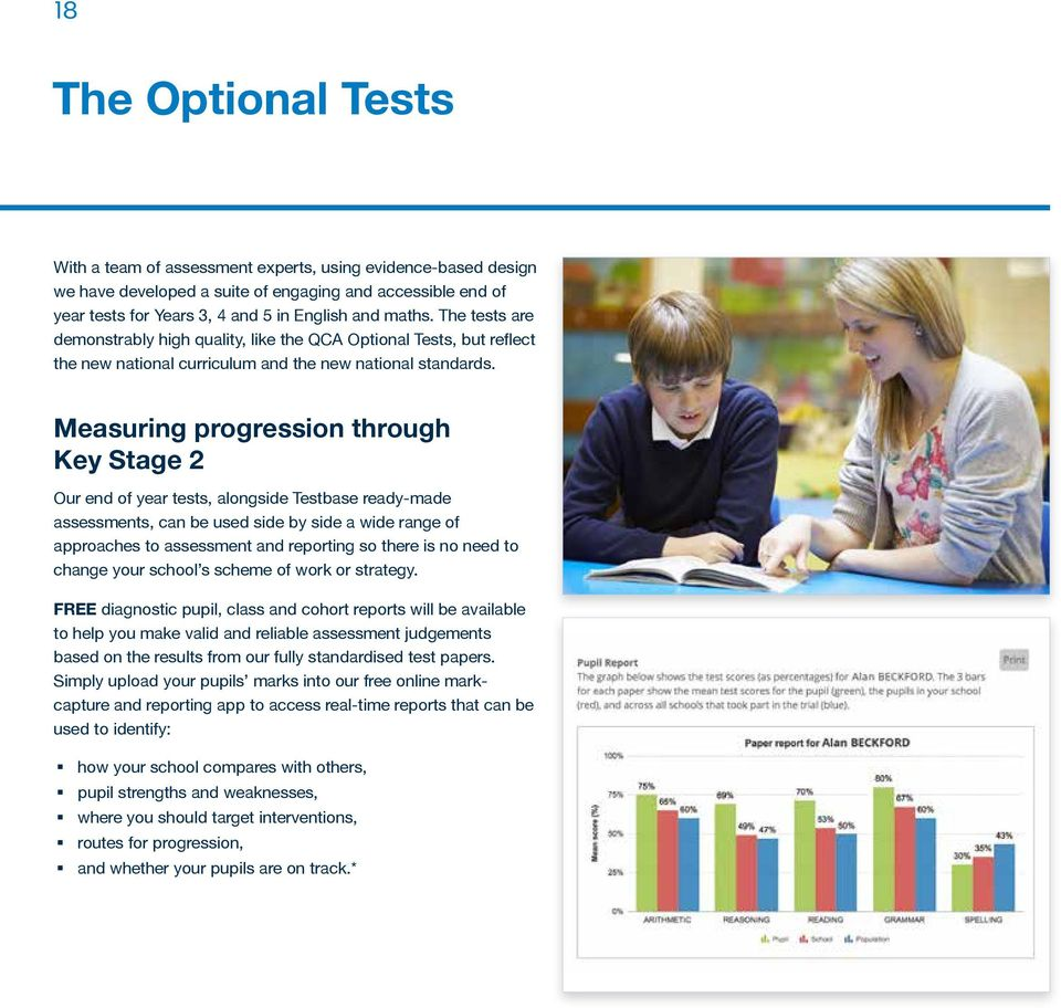 Measuring progression through Key Stage 2 Our end of year tests, alongside Testbase ready-made assessments, can be used side by side a wide range of approaches to assessment and reporting so there is