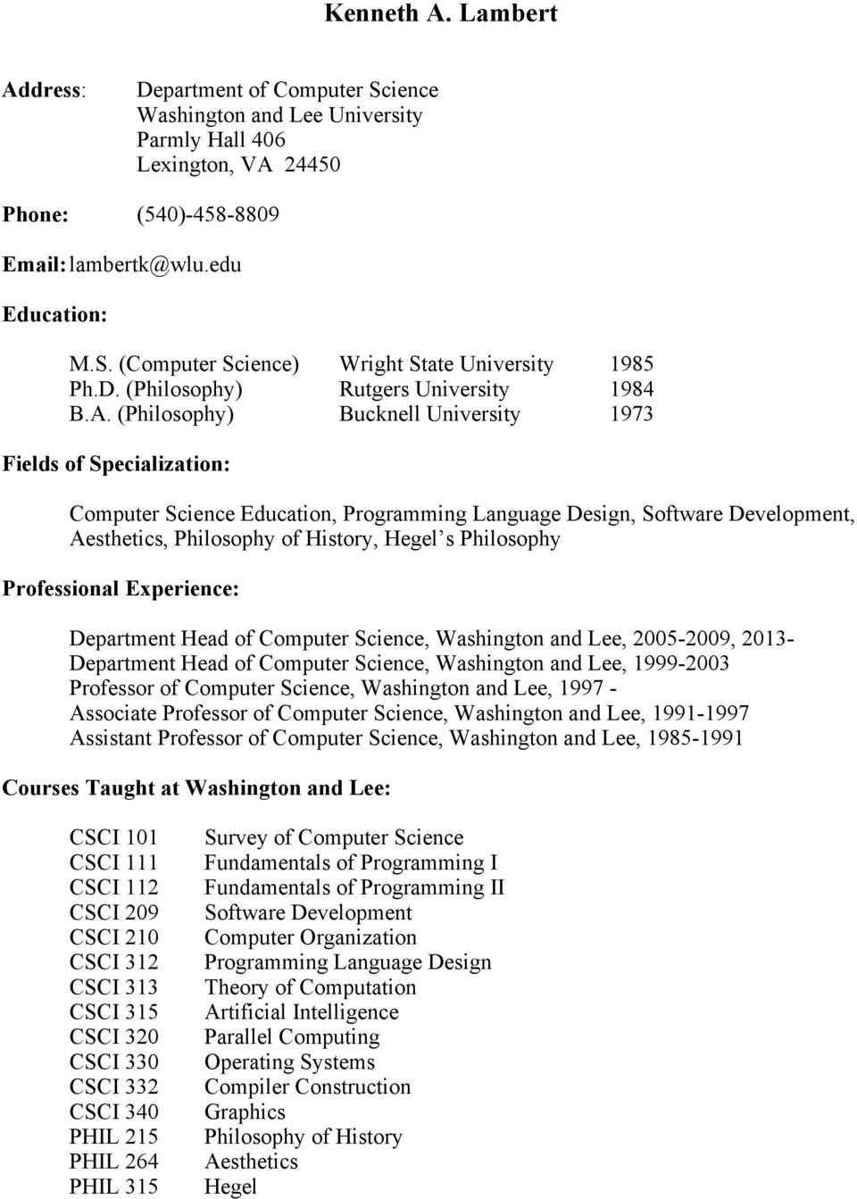 (Philosophy) Bucknell University 1973 Fields of Specialization: Computer Science Education, Programming Language Design, Software Development, Aesthetics, Philosophy of History, Hegel s Philosophy