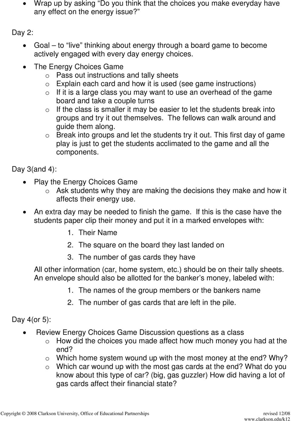 The Energy Choices Game o Pass out instructions and tally sheets o Explain each card and how it is used (see game instructions) o If it is a large class you may want to use an overhead of the game