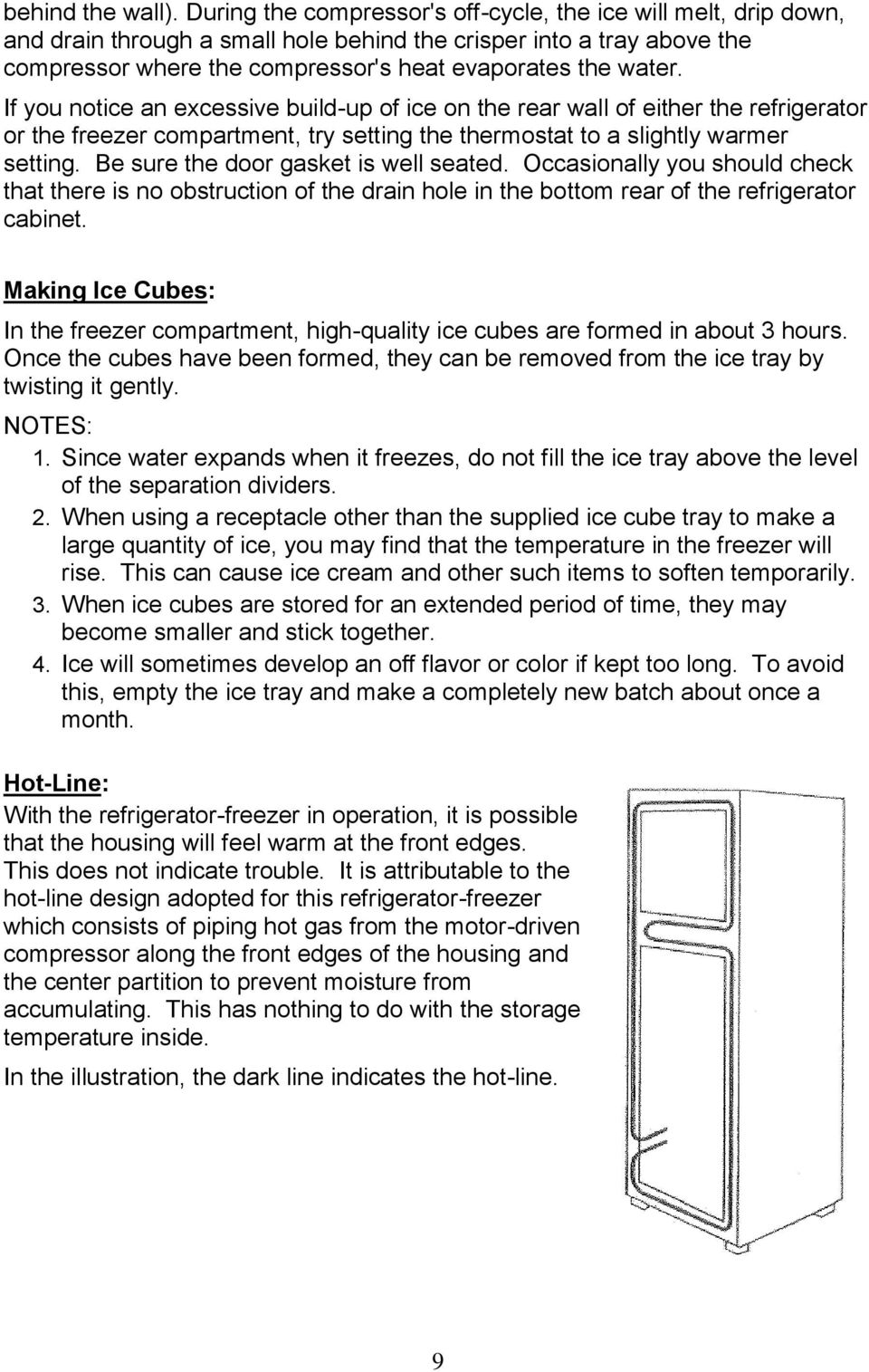 If you notice an excessive build-up of ice on the rear wall of either the refrigerator or the freezer compartment, try setting the thermostat to a slightly warmer setting.