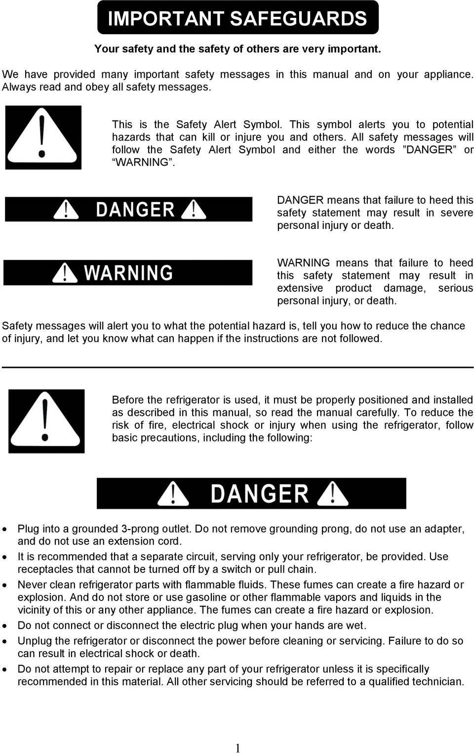 All safety messages will follow the Safety Alert Symbol and either the words DANGER or WARNING. DANGER means that failure to heed this safety statement may result in severe personal injury or death.