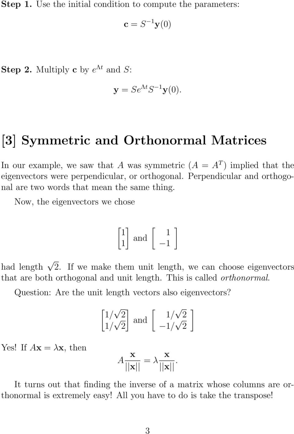 Perpendicular and orthogonal are two words that mean the same thing. Now, the eigenvectors we chose [ [ and had length 2.