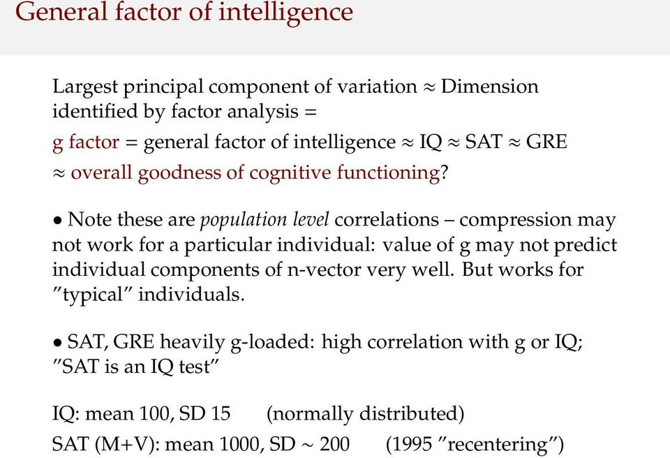 Note these are population level correlations compression may not work for a particular individual: value of g may not predict individual