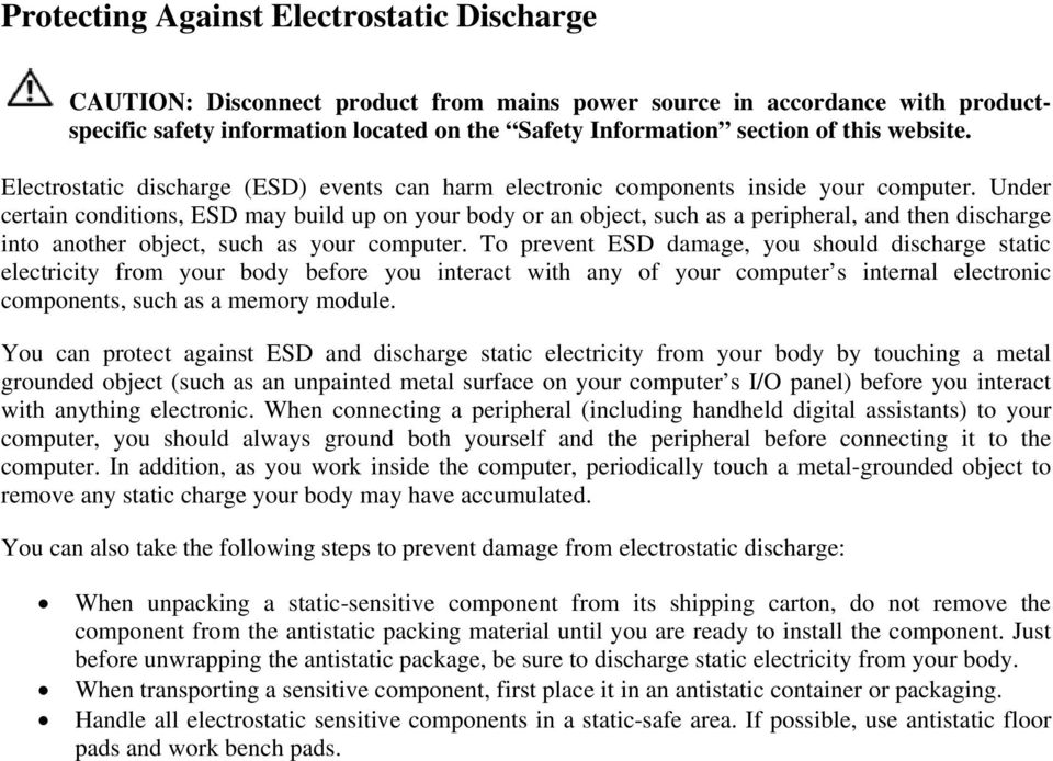 Under certain conditions, ESD may build up on your body or an object, such as a peripheral, and then discharge into another object, such as your computer.