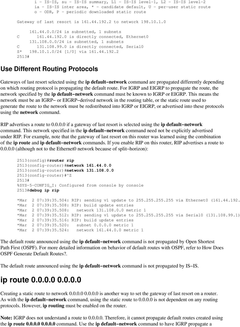 is propagating the default route. For IGRP and EIGRP to propagate the route, the network specified by the ip default network command must be known to IGRP or EIGRP.