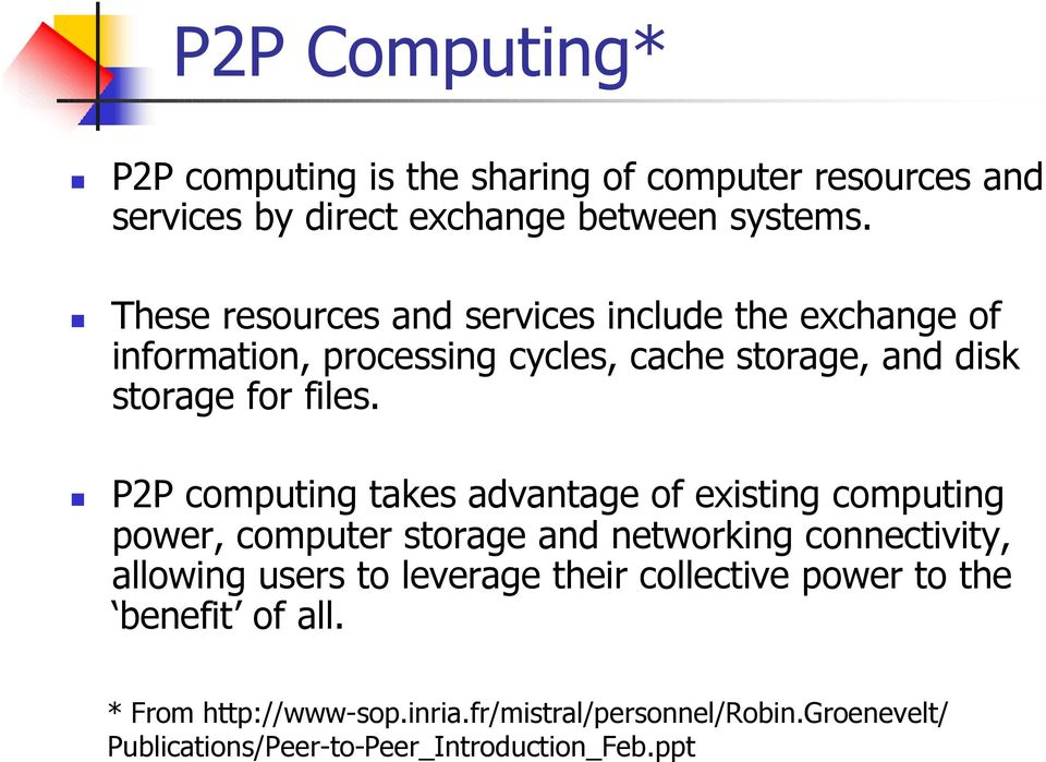 P2P computing takes advantage of existing computing power, computer storage and networking connectivity, allowing users to leverage