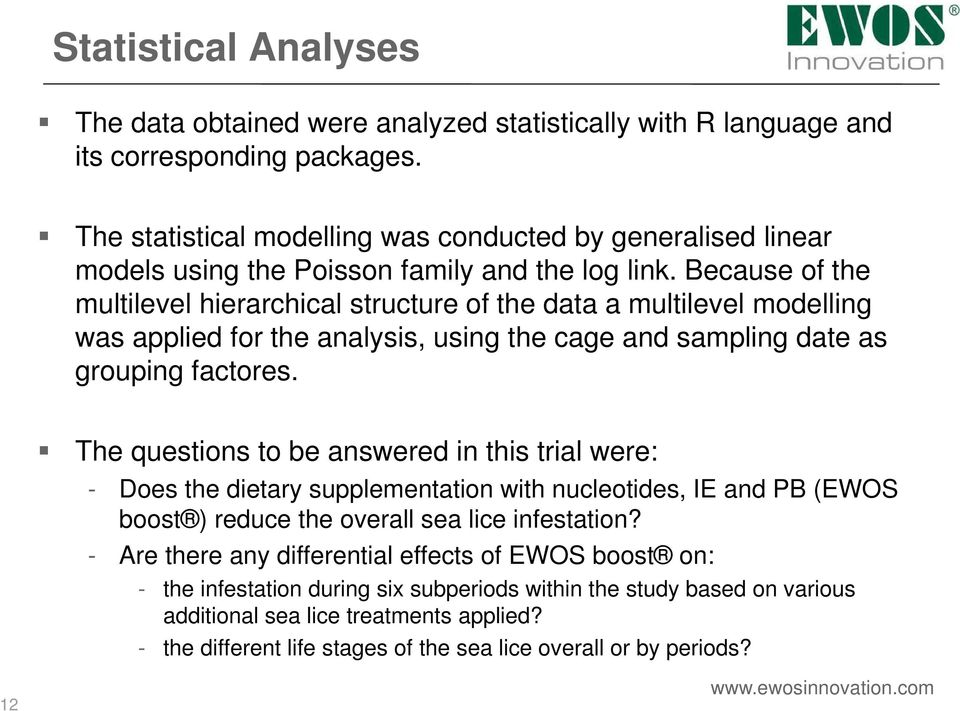 Because of the multilevel hierarchical structure of the data a multilevel modelling was applied for the analysis, using the cage and sampling date as grouping factores.