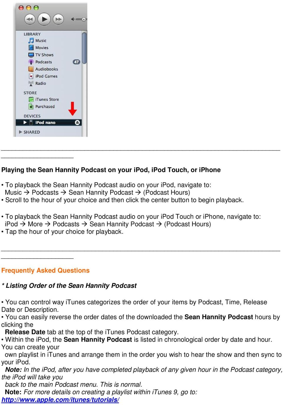 To playback the Sean Hannity Podcast audio on your ipod Touch or iphone, navigate to: ipod More Podcasts Sean Hannity Podcast (Podcast Hours) Tap the hour of your choice for playback.