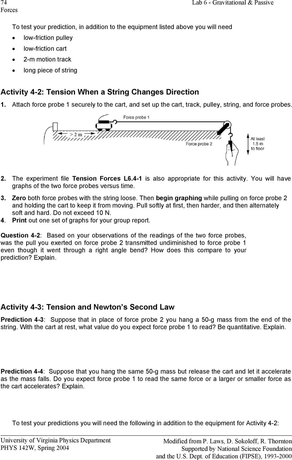 The experiment file Tension Forces L6.4-1 is also appropriate for this activity. You will have graphs of the two force probes versus time. 3. Zero both force probes with the string loose.