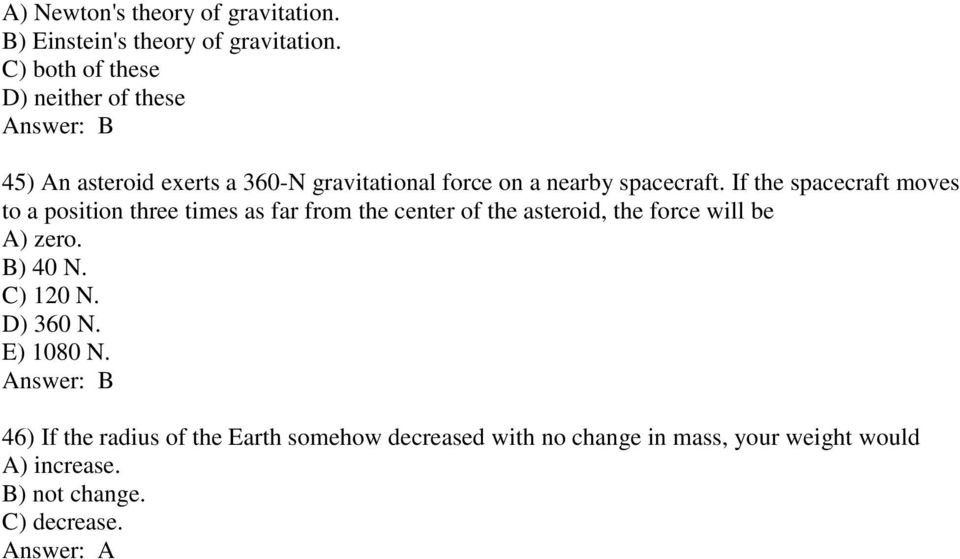 If the spacecraft moves to a position three times as far from the center of the asteroid, the force will be A) zero.