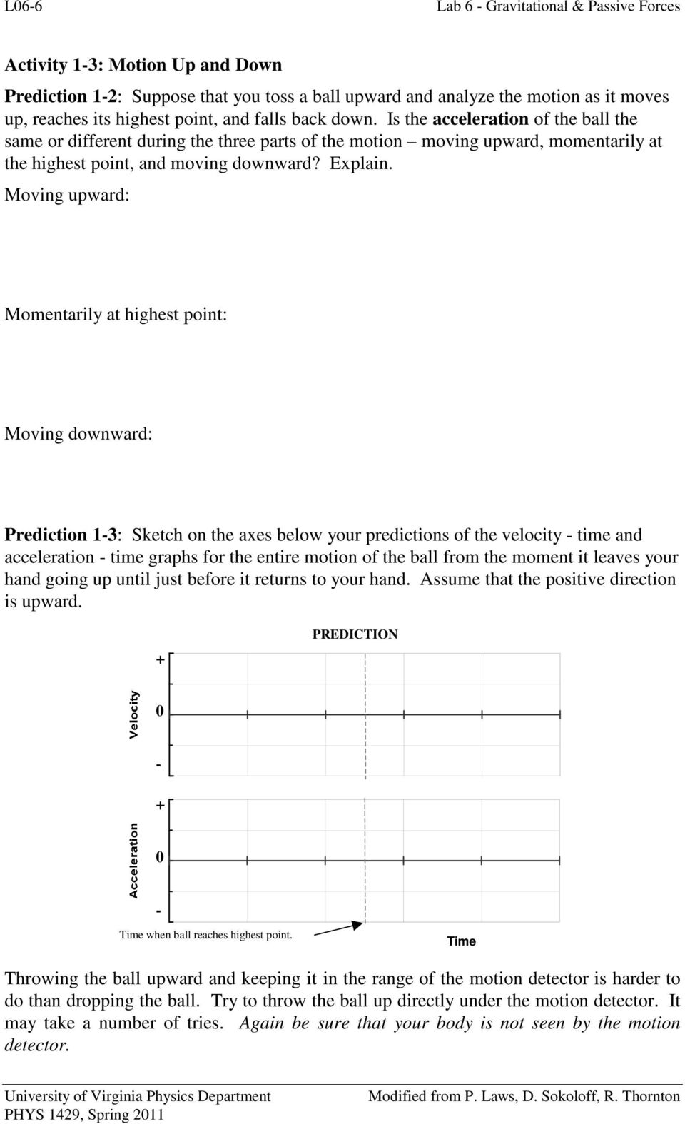 Moving upward: Momentarily at highest point: Moving downward: Prediction 1-3: Sketch on the axes below your predictions of the velocity - time and acceleration - time graphs for the entire motion of