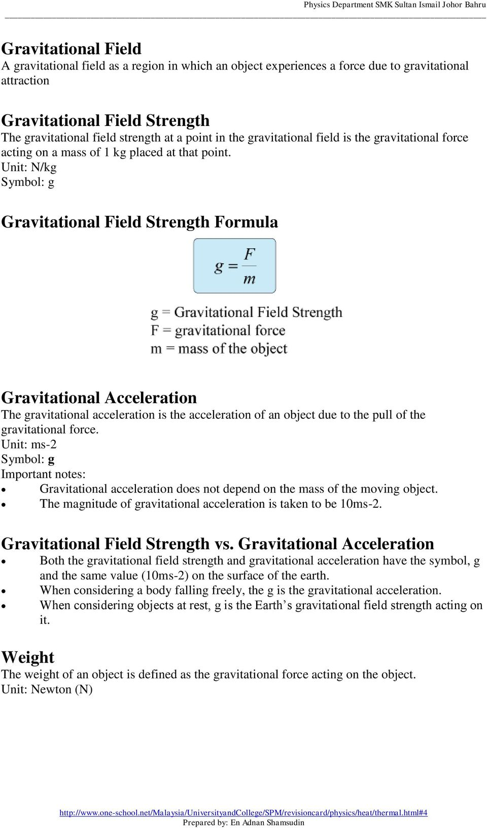 Unit: N/kg Symbol: g Gravitational Field Strength Formula Gravitational Acceleration The gravitational acceleration is the acceleration of an object due to the pull of the gravitational force.
