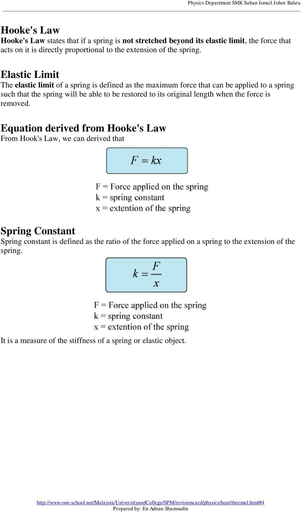 Elastic Limit The elastic limit of a spring is defined as the maximum force that can be applied to a spring such that the spring will be able to be restored