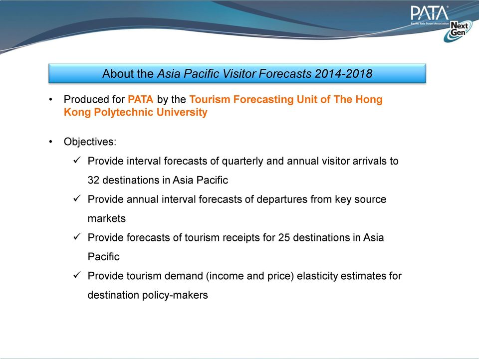 in Asia Pacific Provide annual interval forecasts of departures from key source markets Provide forecasts of tourism