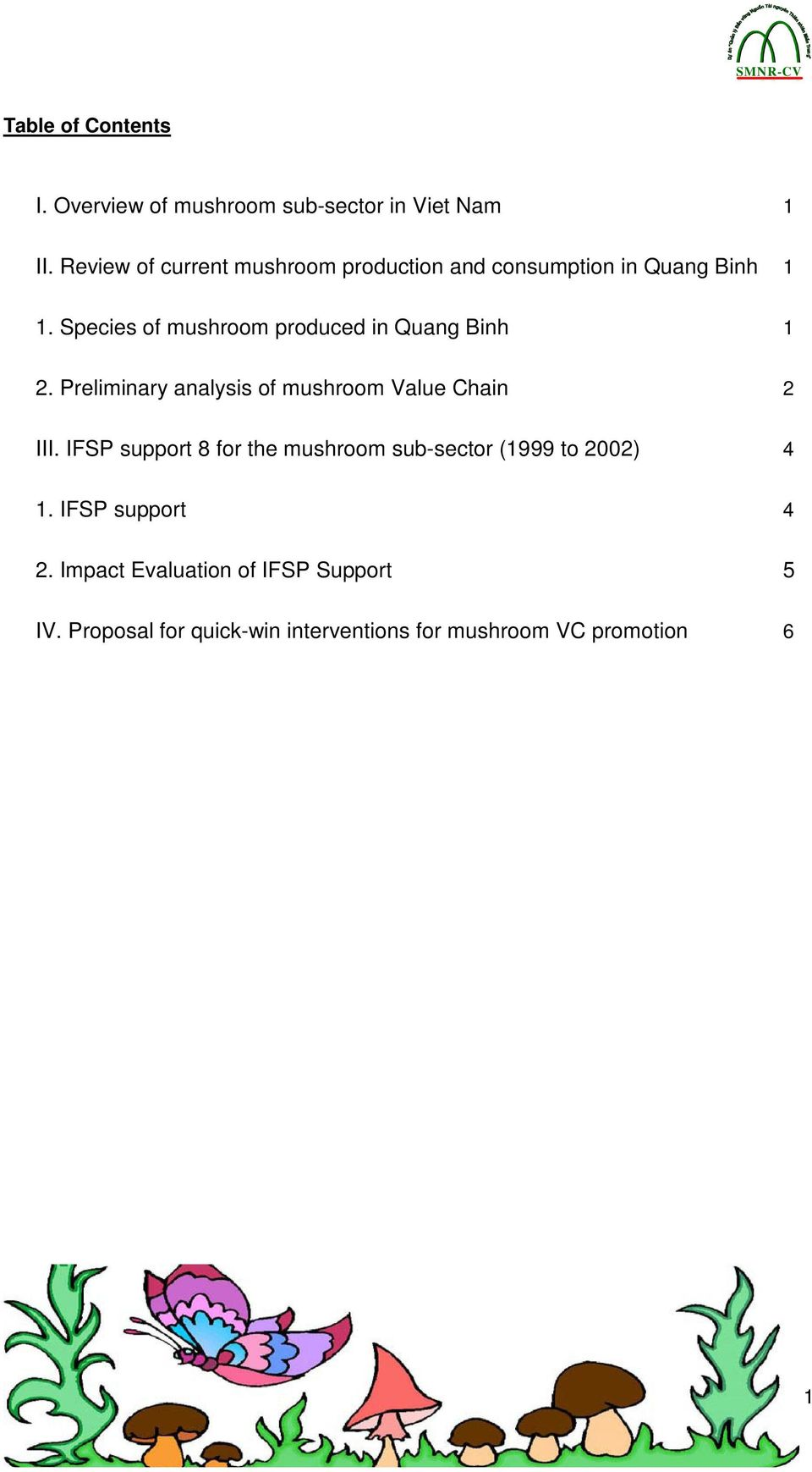 Species of mushroom produced in Quang Binh 1 2. Preliminary analysis of mushroom Value Chain 2 III.
