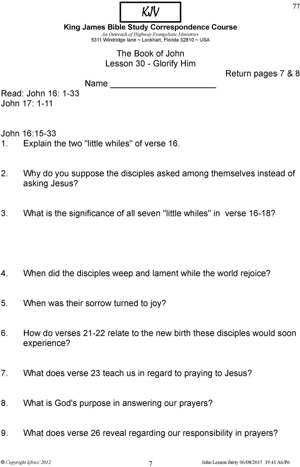 When did the disciples weep and lament while the world rejoice? 5. When was their sorrow turned to joy? 6.