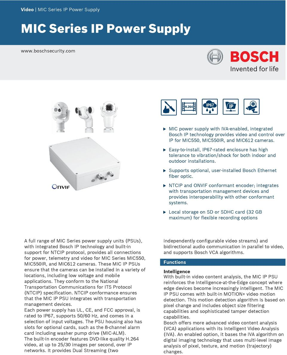 Easy-to-install, IP67-rated enclosre has high tolerance to vibration/shock for both indoor and otdoor installations. Spports optional, ser-installed Bosch Ethernet fiber optic.