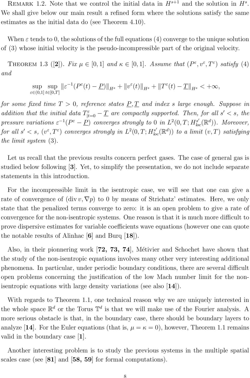 When ε tends to, the solutions of the full equations (4) converge to the unique solution of (3) whose initial velocity is the pseudo-incompressible part of the original velocity. Theorem 1.3 ([2]).