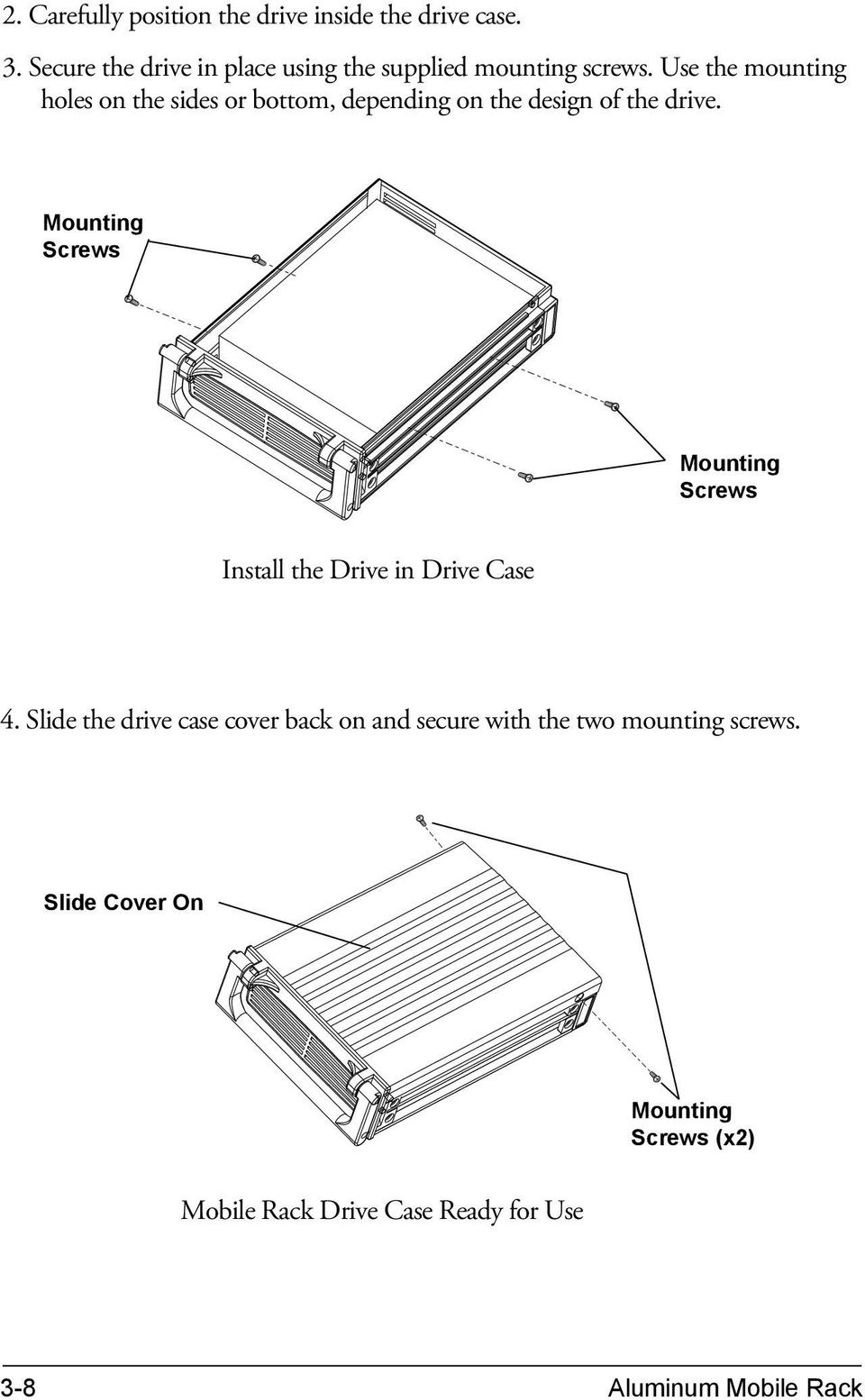 Use the mounting holes on the sides or bottom, depending on the design of the drive.
