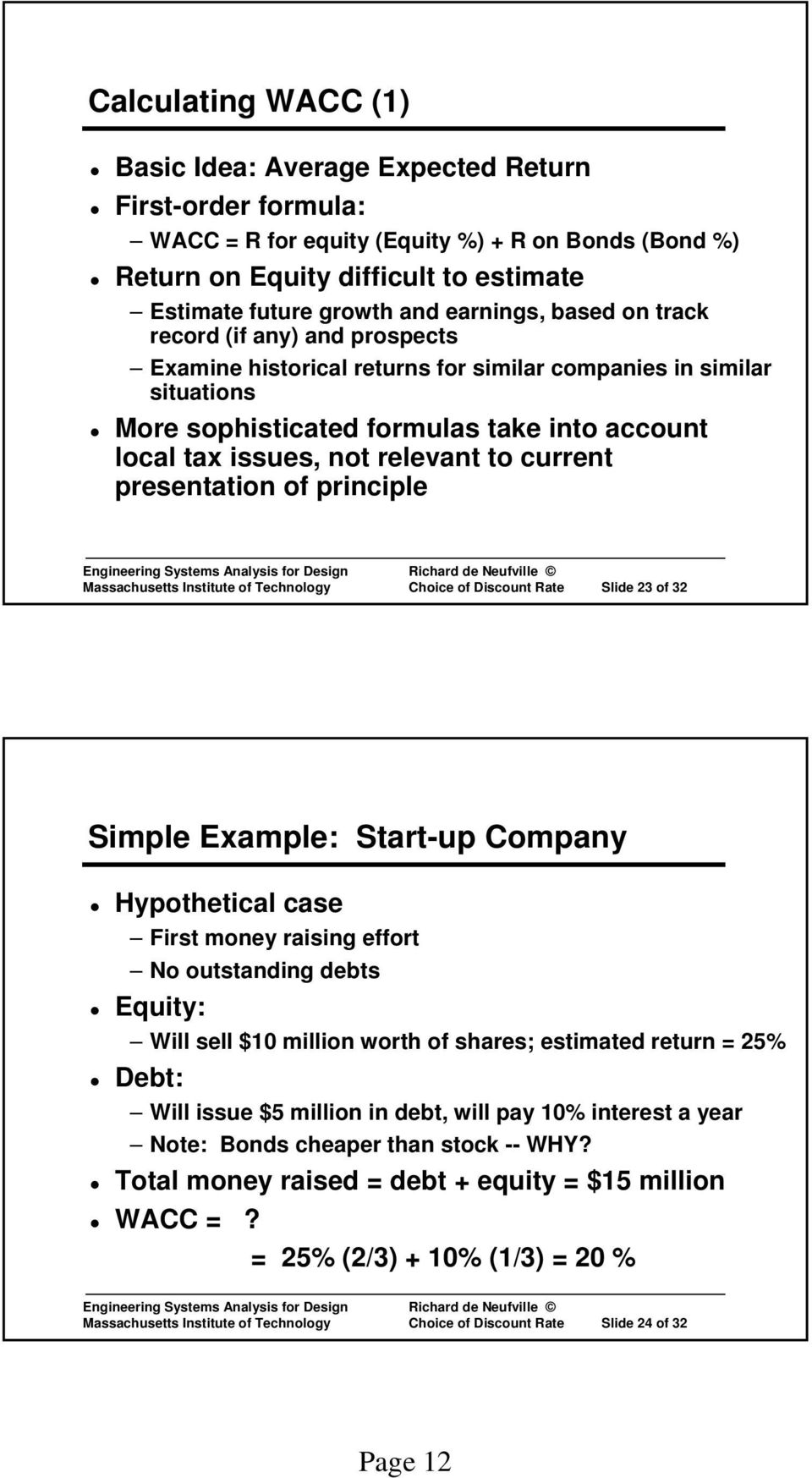 relevant to current presentation of principle Massachusetts Institute of Technology Choice of Discount Rate Slide 23 of 32 Simple Example: Start-up Company Hypothetical case First money raising