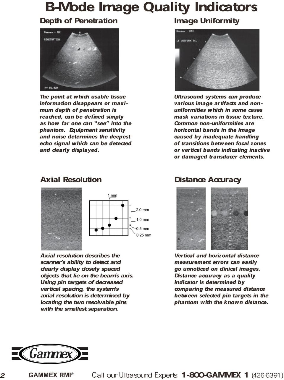 Axial Resolution Ultrasound various image systems artifacts can and produce uniformities which in some cases non- mask Common variations non-uniformities in tissue texture.