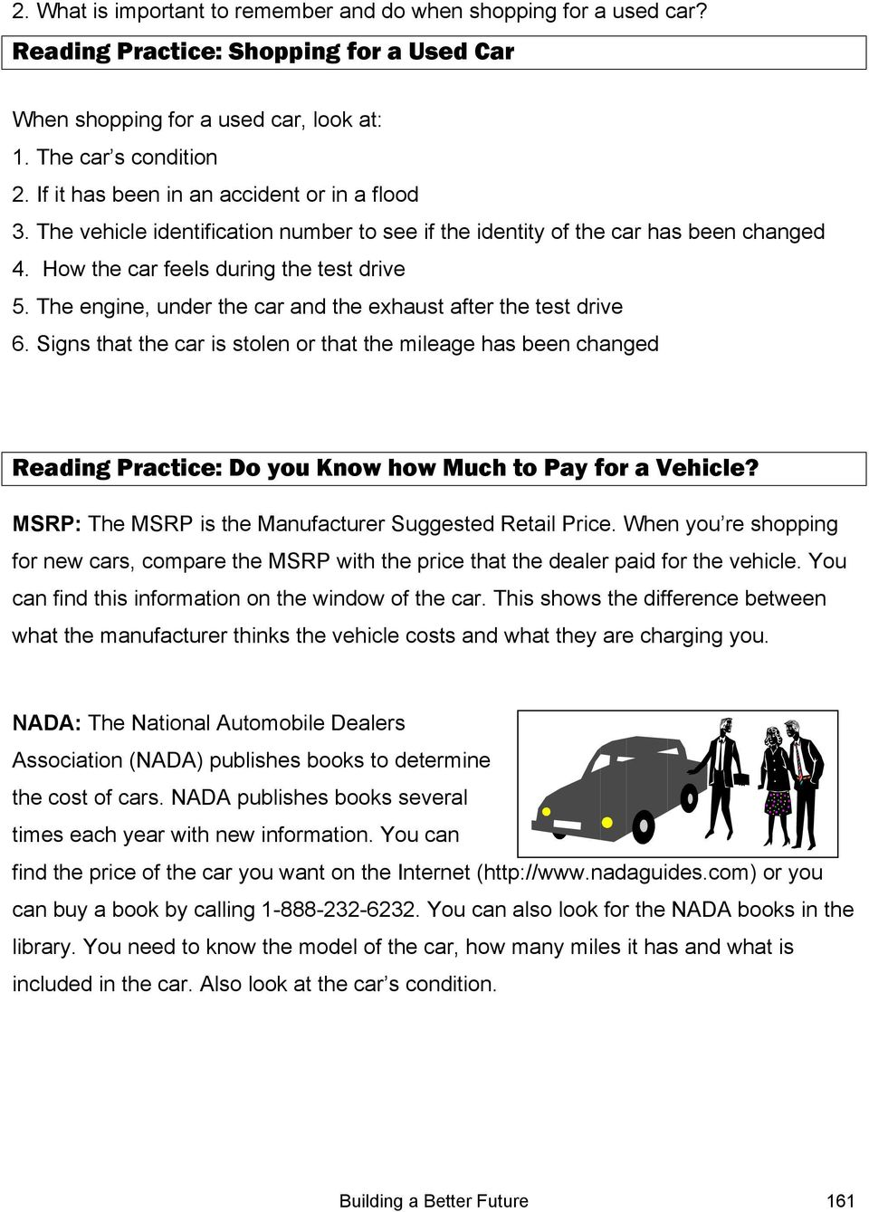 The engine, under the car and the exhaust after the test drive 6. Signs that the car is stolen or that the mileage has been changed Reading Practice: Do you Know how Much to Pay for a Vehicle?