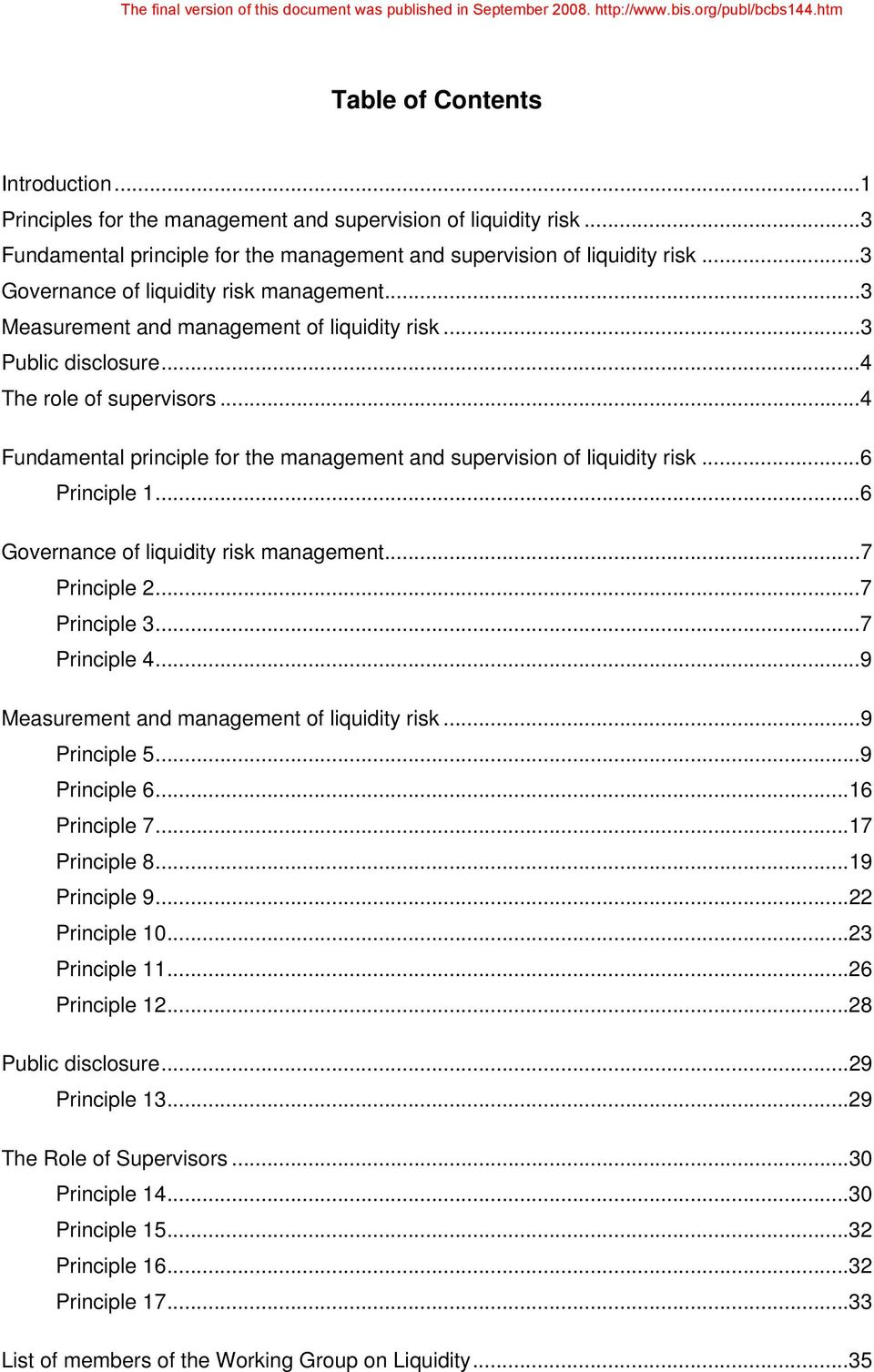 ..4 Fundamental principle for the management and supervision of liquidity risk...6 Principle 1...6 Governance of liquidity risk management...7 Principle 2...7 Principle 3...7 Principle 4.