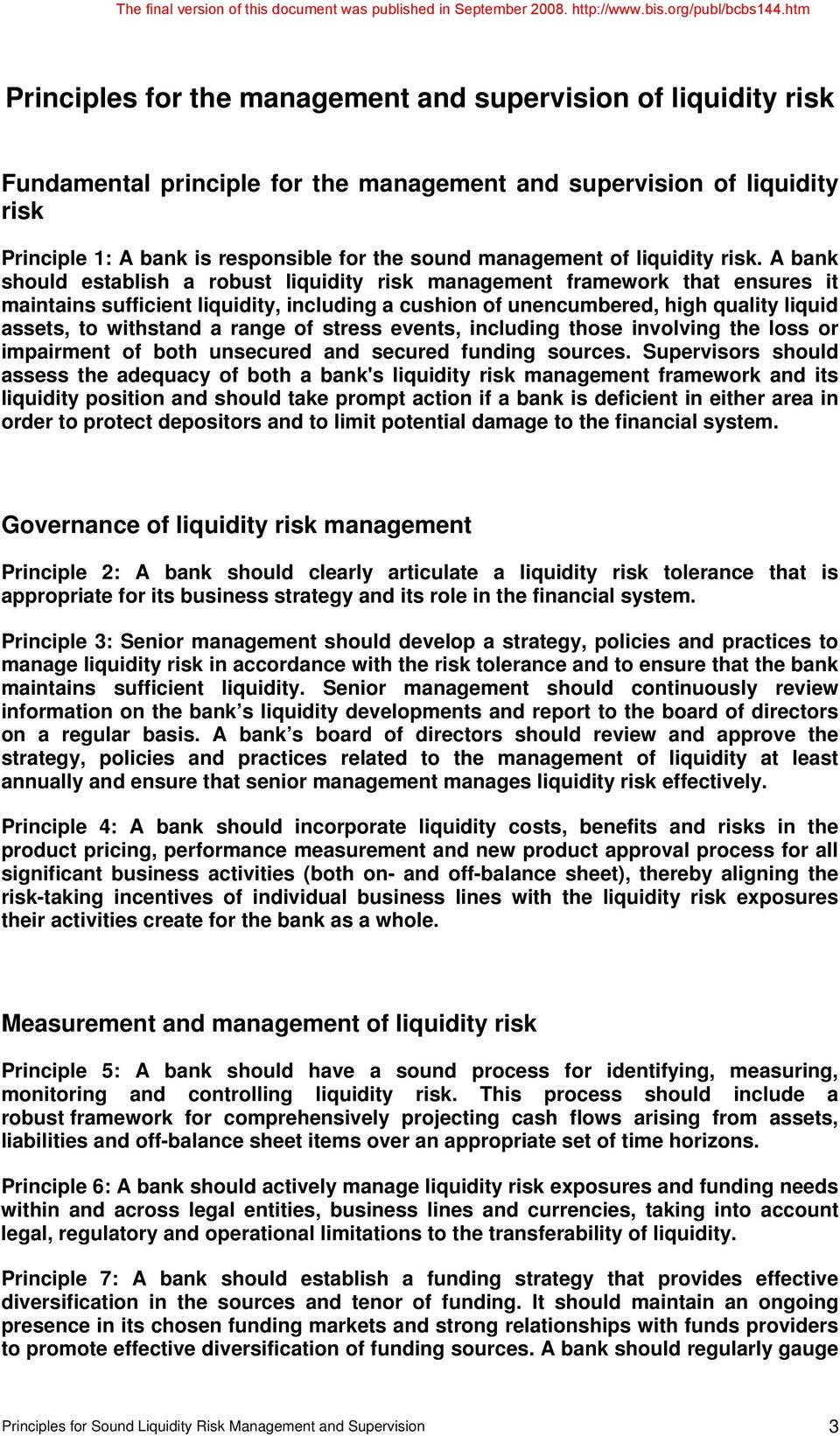 A bank should establish a robust liquidity risk management framework that ensures it maintains sufficient liquidity, including a cushion of unencumbered, high quality liquid assets, to withstand a