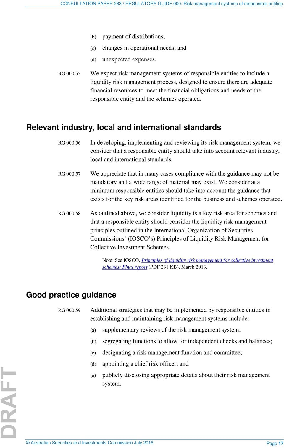 obligations and needs of the responsible entity and the schemes operated. Relevant industry, local and international standards RG 000.56 RG 000.57 RG 000.
