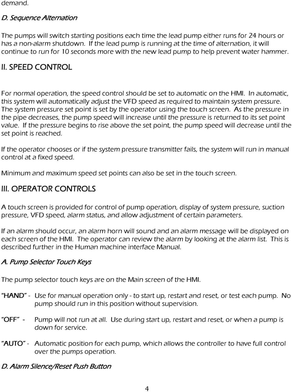 SPEED CONTROL For normal operation, the speed control should be set to automatic on the HMI. In automatic, this system will automatically adjust the VFD speed as required to maintain system pressure.